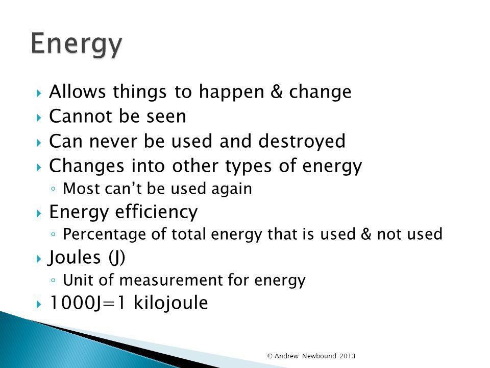 Energy Allows things to happen & change Cannot be seen
