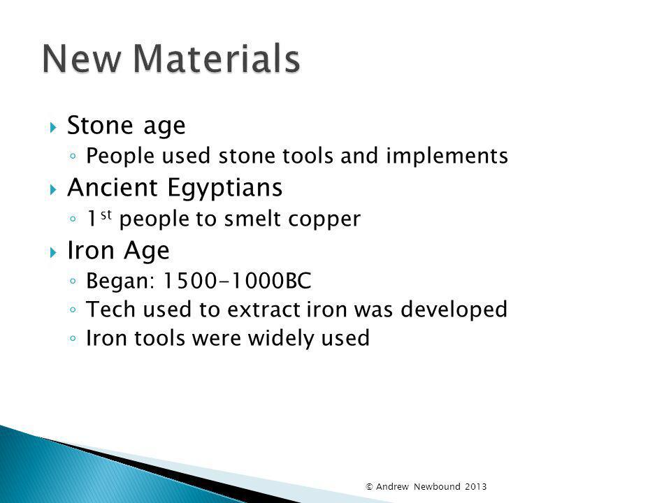 New Materials Stone age Ancient Egyptians Iron Age