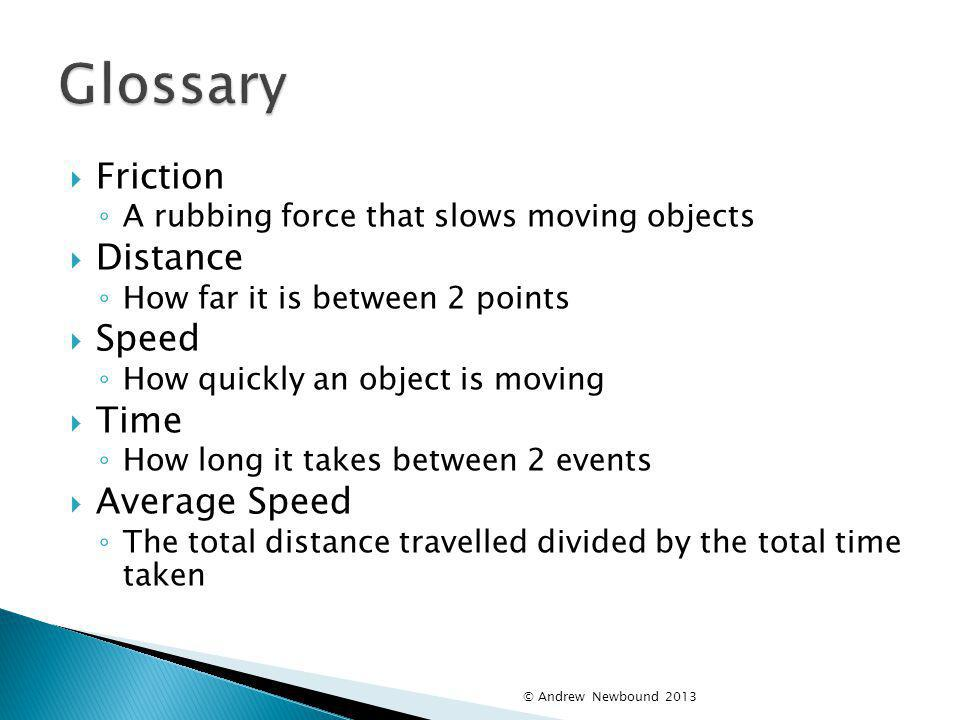 Glossary Friction Distance Speed Time Average Speed