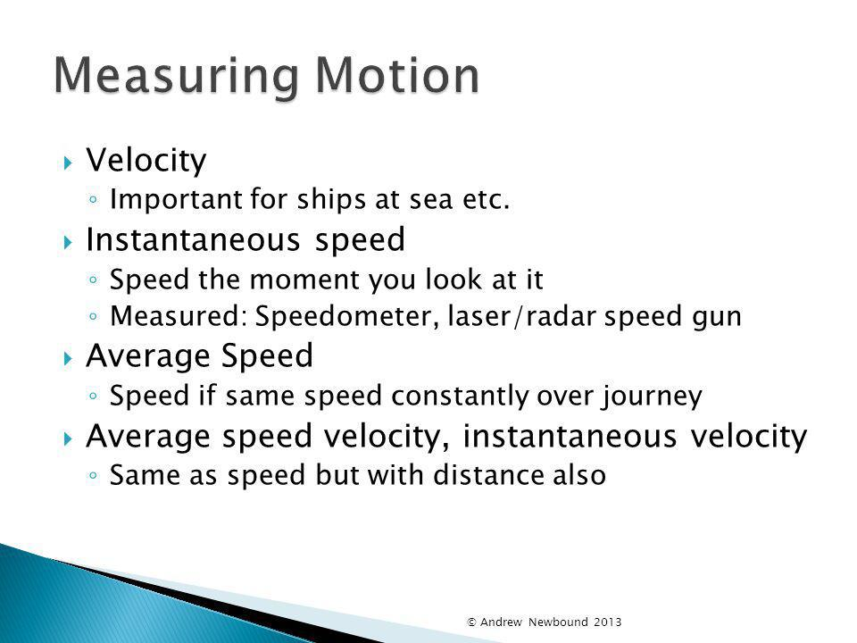 Measuring Motion Velocity Instantaneous speed Average Speed