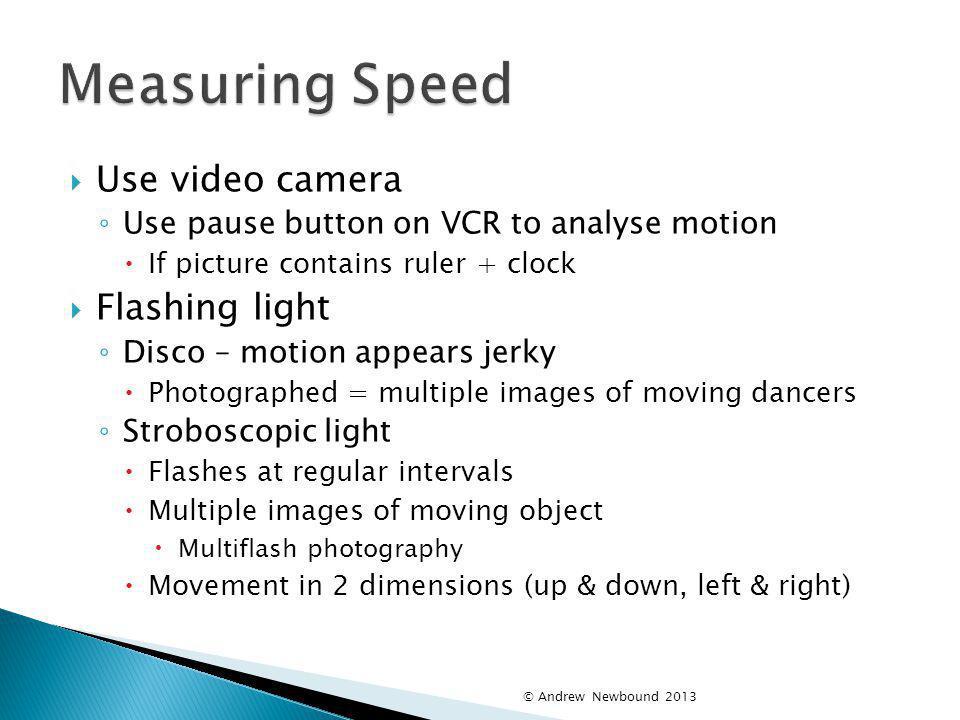 Measuring Speed Use video camera Flashing light