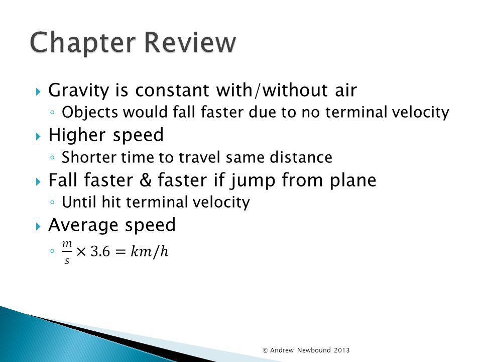 Chapter Review Gravity is constant with/without air Higher speed