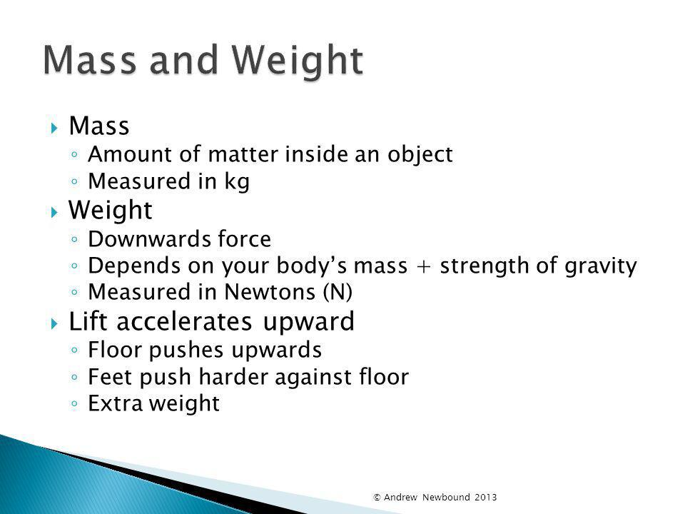 Mass and Weight Mass Weight Lift accelerates upward