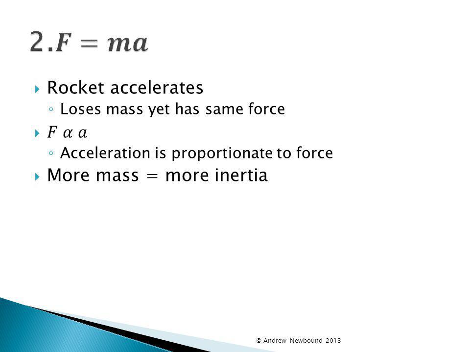 2.𝑭=𝒎𝒂 Rocket accelerates 𝐹 𝛼 𝑎 More mass = more inertia