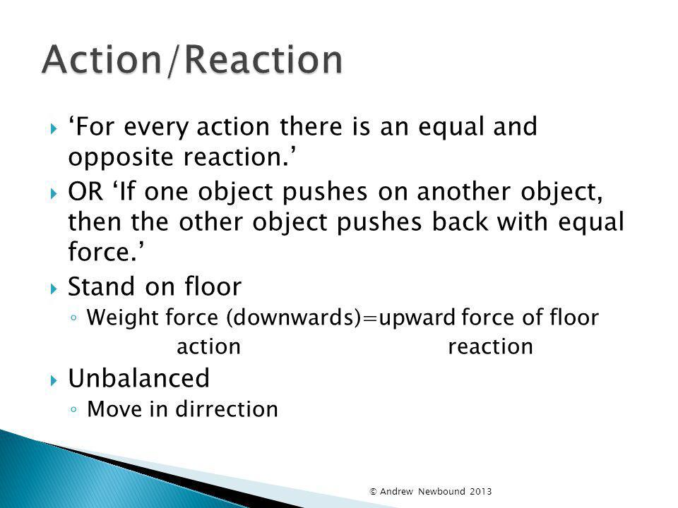 Action/Reaction 'For every action there is an equal and opposite reaction.'