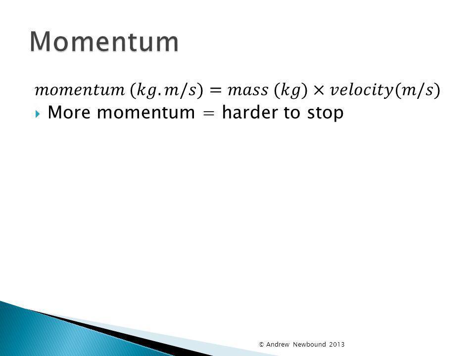 Momentum 𝑚𝑜𝑚𝑒𝑛𝑡𝑢𝑚 (𝑘𝑔.𝑚/𝑠)=𝑚𝑎𝑠𝑠 (𝑘𝑔)×𝑣𝑒𝑙𝑜𝑐𝑖𝑡𝑦(𝑚/𝑠)