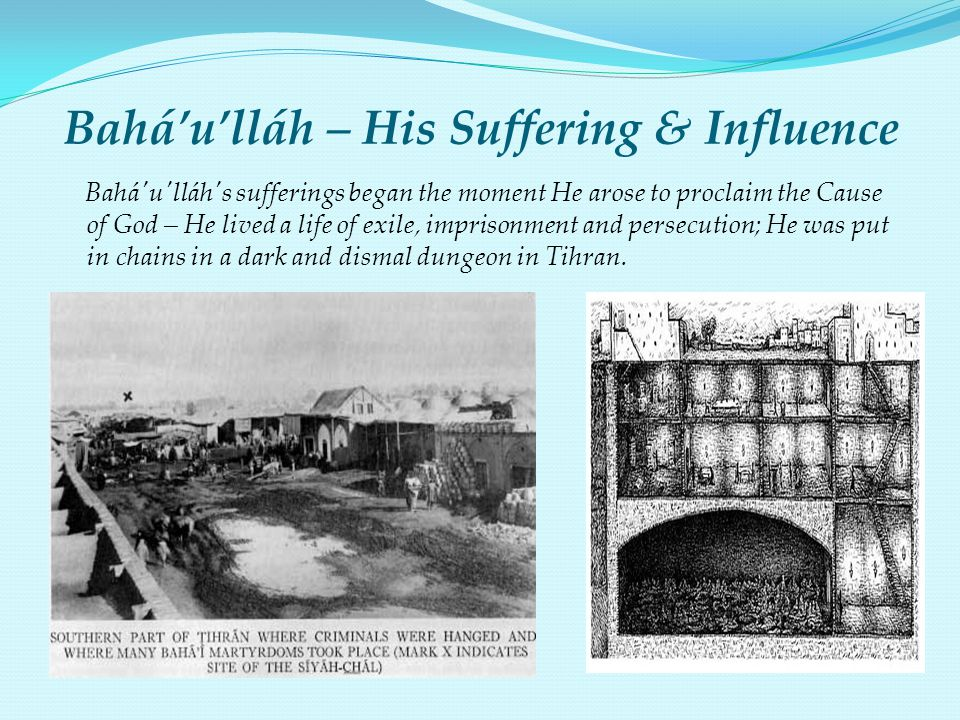 Bahá'u'lláh – His Suffering & Influence
