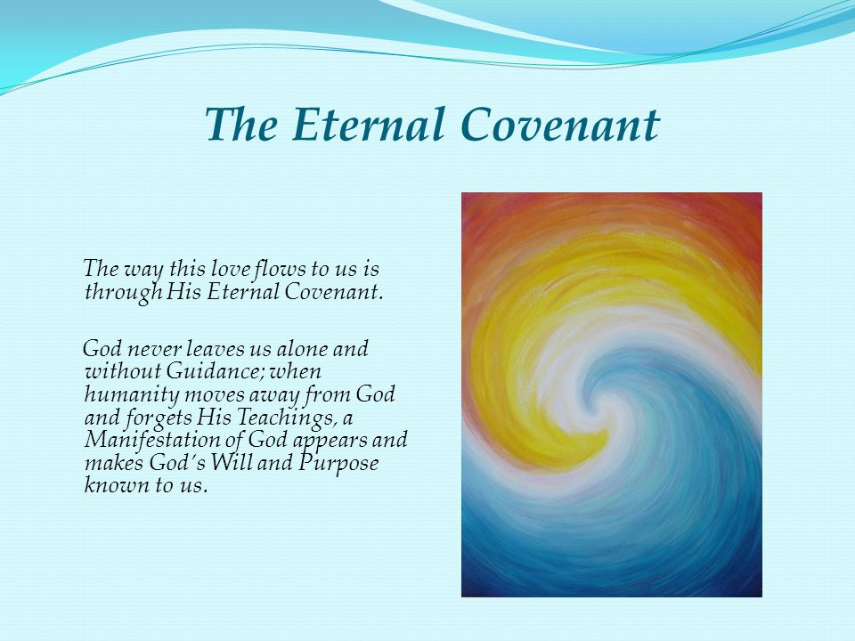 The Eternal Covenant The way this love flows to us is through His Eternal Covenant.