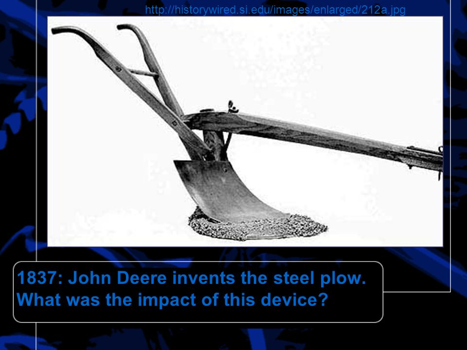 1837: John Deere invents the steel plow.