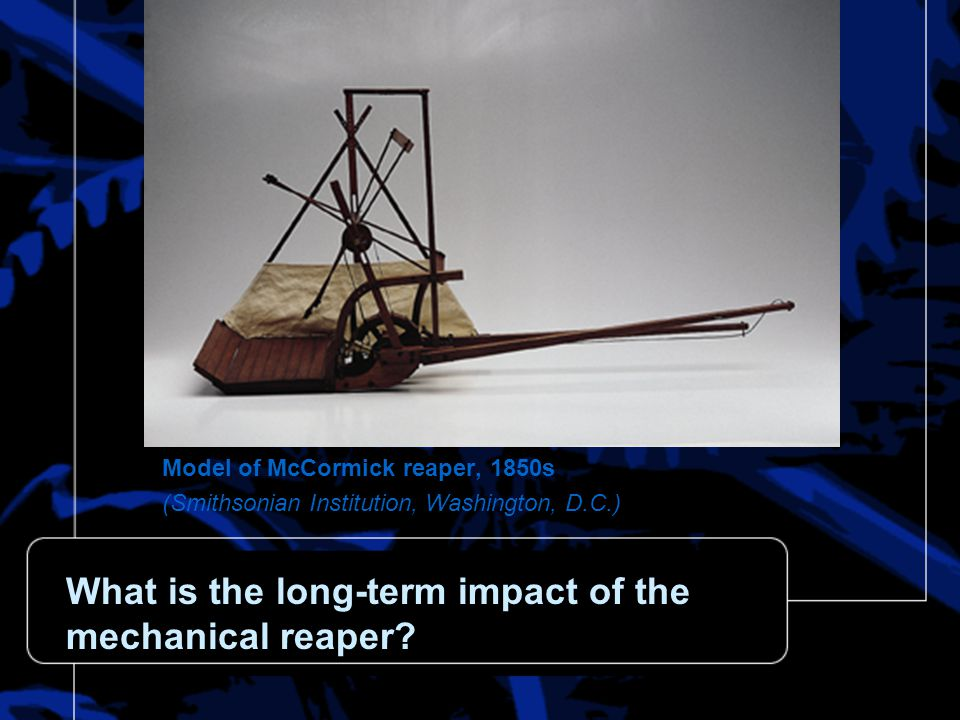 What is the long-term impact of the mechanical reaper