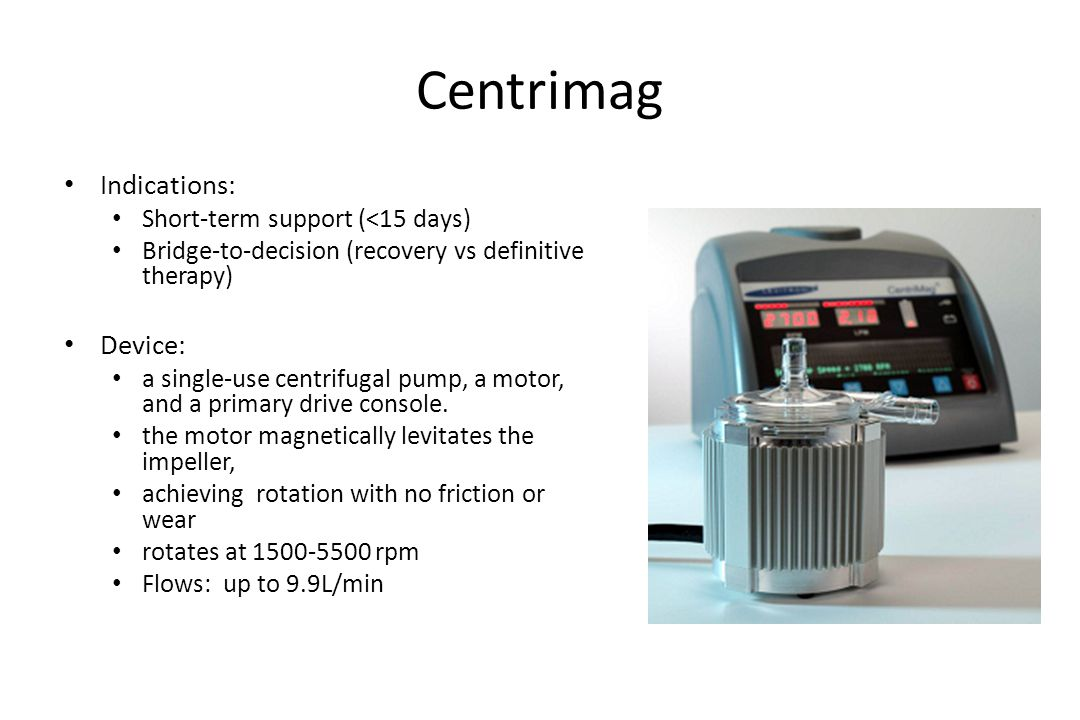 Centrimag Indications: Device: Short-term support (<15 days)