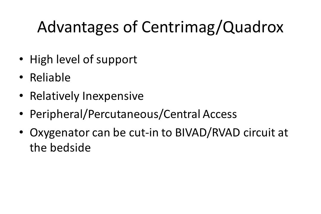 Advantages of Centrimag/Quadrox