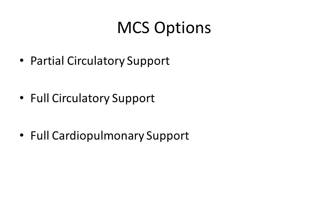 MCS Options Partial Circulatory Support Full Circulatory Support