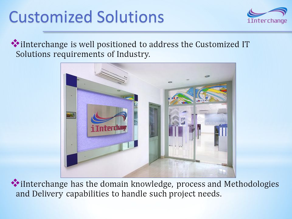 Customized Solutions iInterchange is well positioned to address the Customized IT Solutions requirements of Industry.