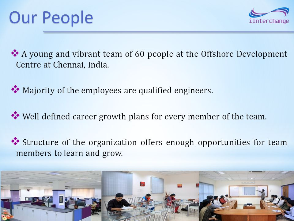 Our People Majority of the employees are qualified engineers.