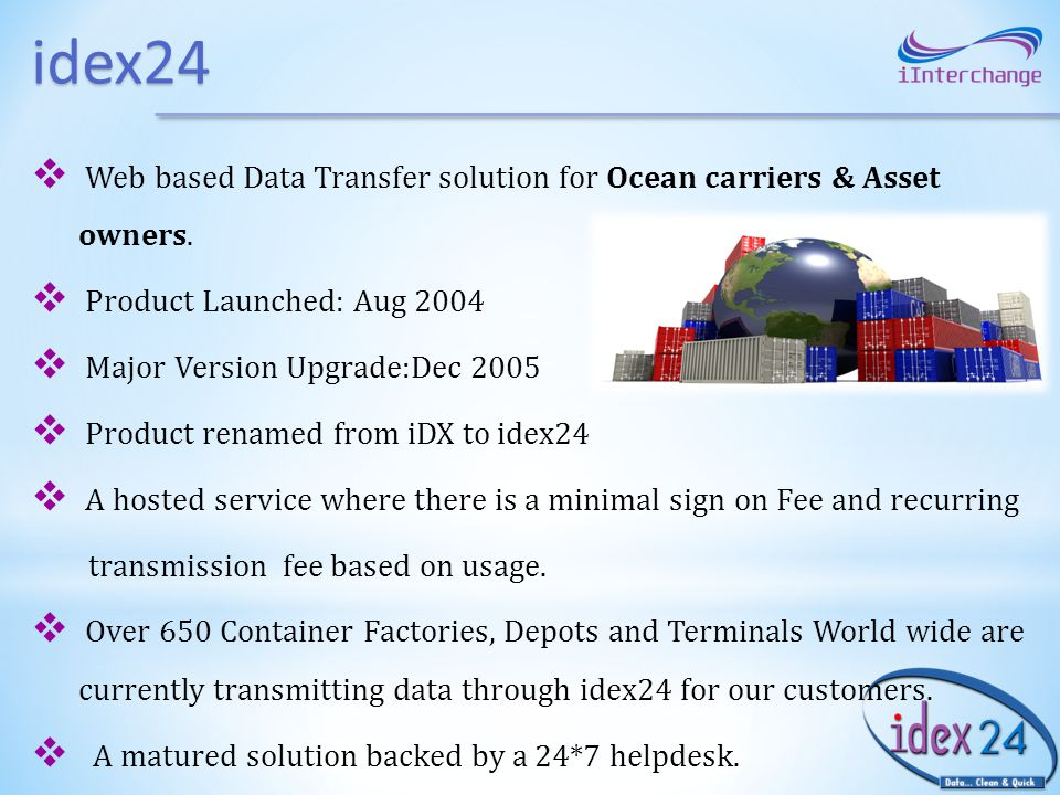 idex24 Web based Data Transfer solution for Ocean carriers & Asset owners. Product Launched: Aug 2004.