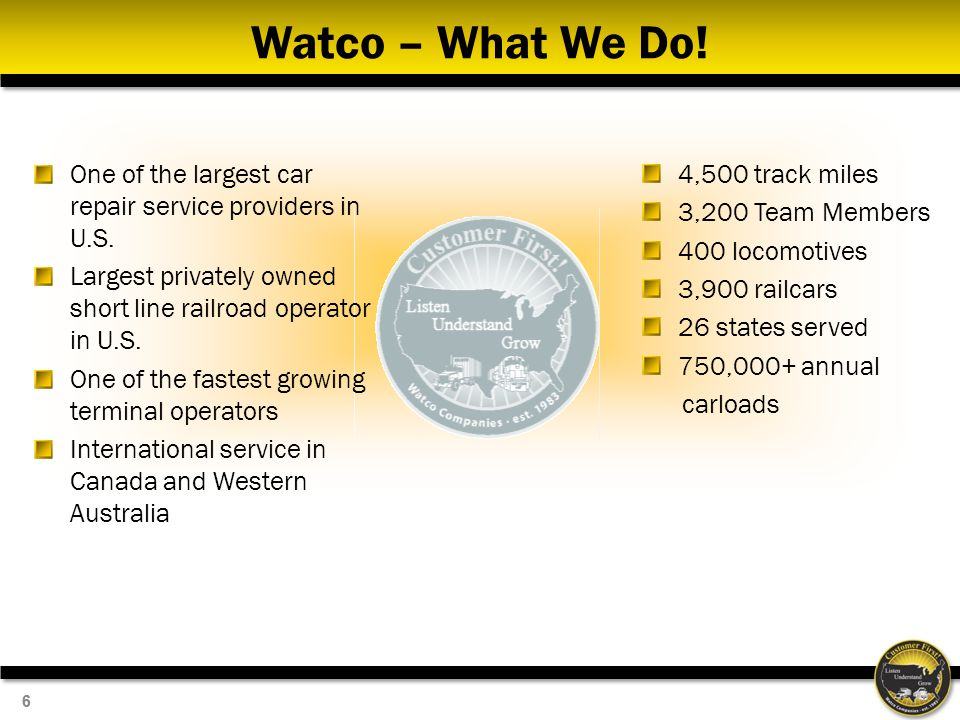 Watco – What We Do! One of the largest car repair service providers in U.S. Largest privately owned short line railroad operator in U.S.
