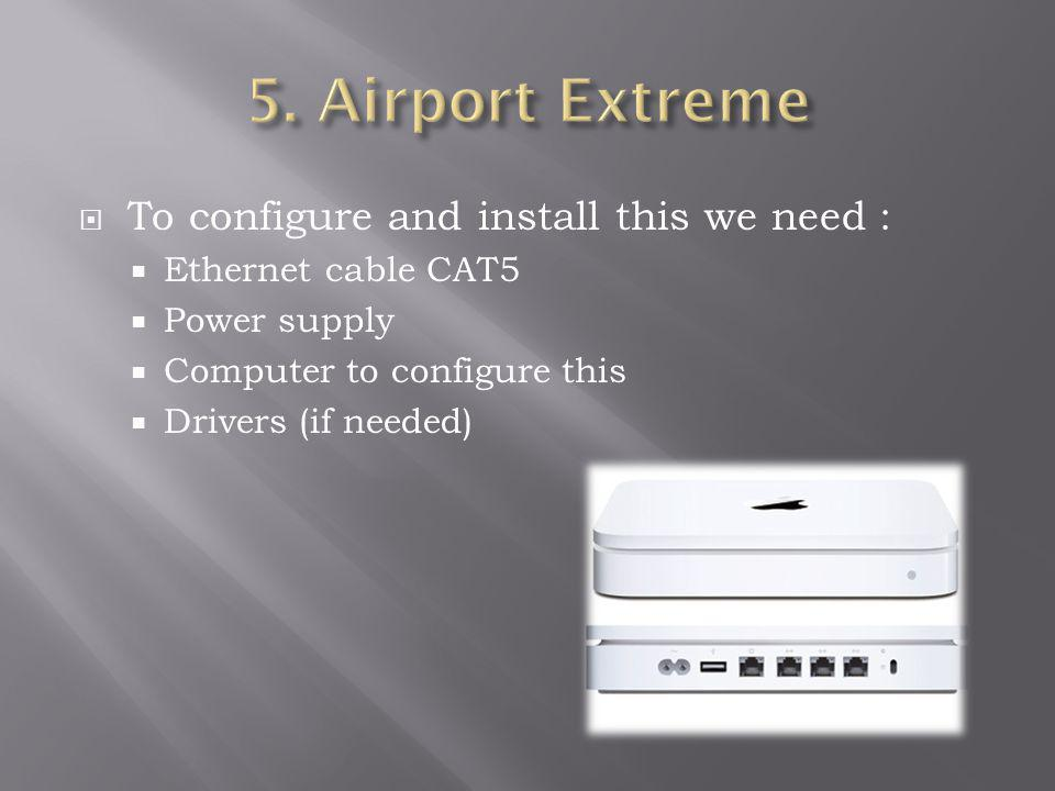 5. Airport Extreme To configure and install this we need :