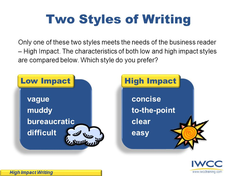 Two Styles of Writing Low Impact High Impact vague muddy bureaucratic