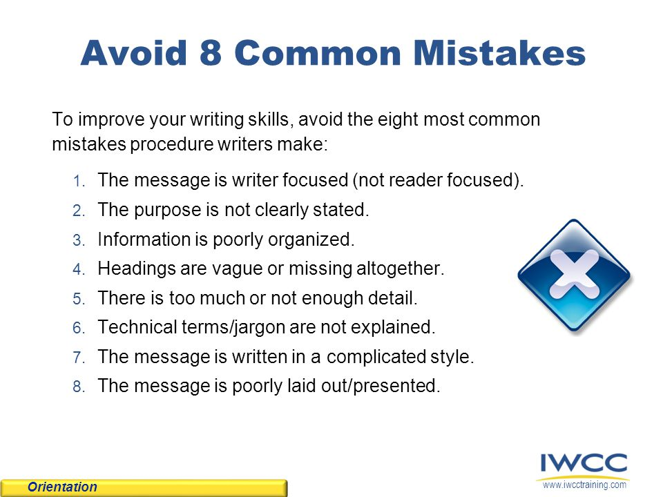 Avoid 8 Common Mistakes To improve your writing skills, avoid the eight most common mistakes procedure writers make: