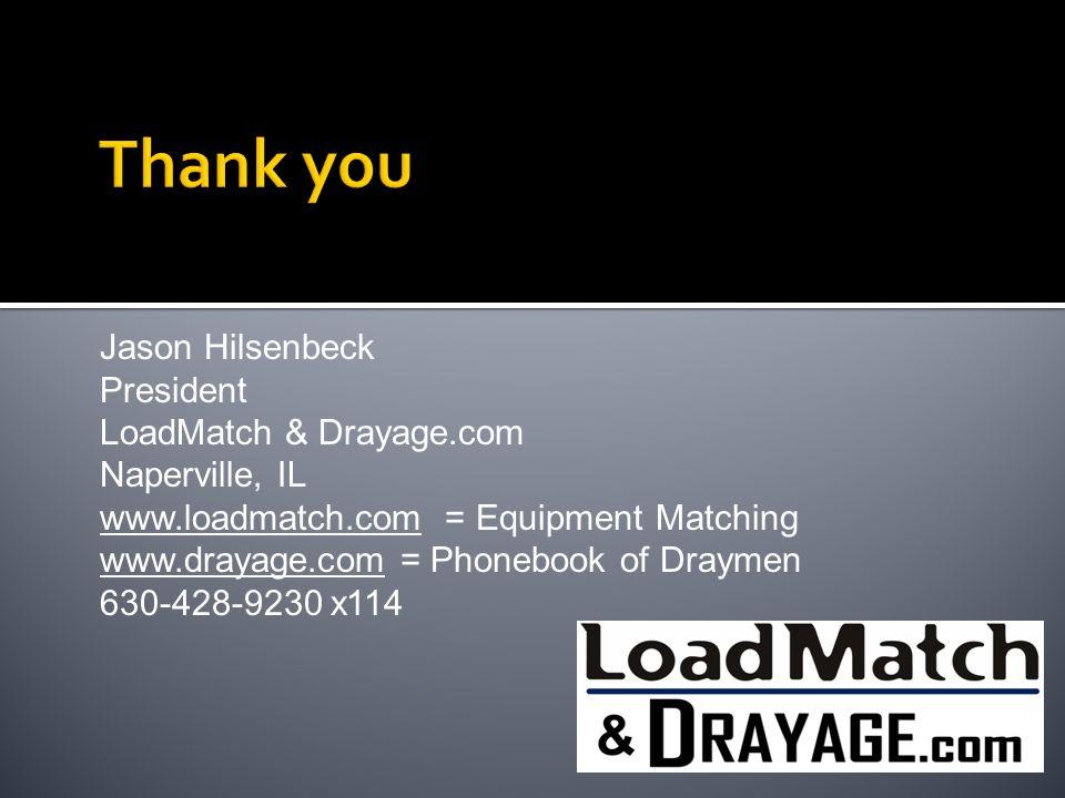 Thank you Jason Hilsenbeck President LoadMatch & Drayage.com