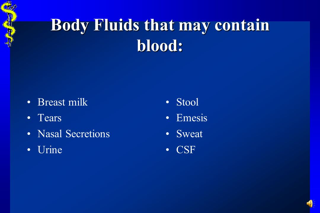 Body Fluids that may contain blood: