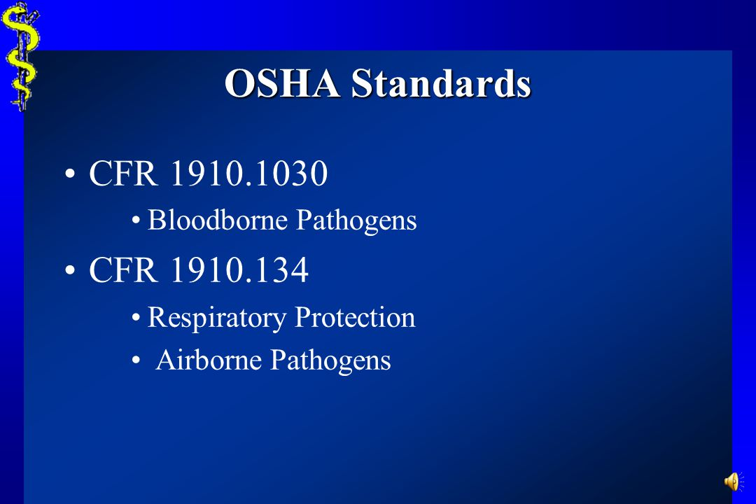 OSHA Standards CFR 1910.1030 CFR 1910.134 Bloodborne Pathogens