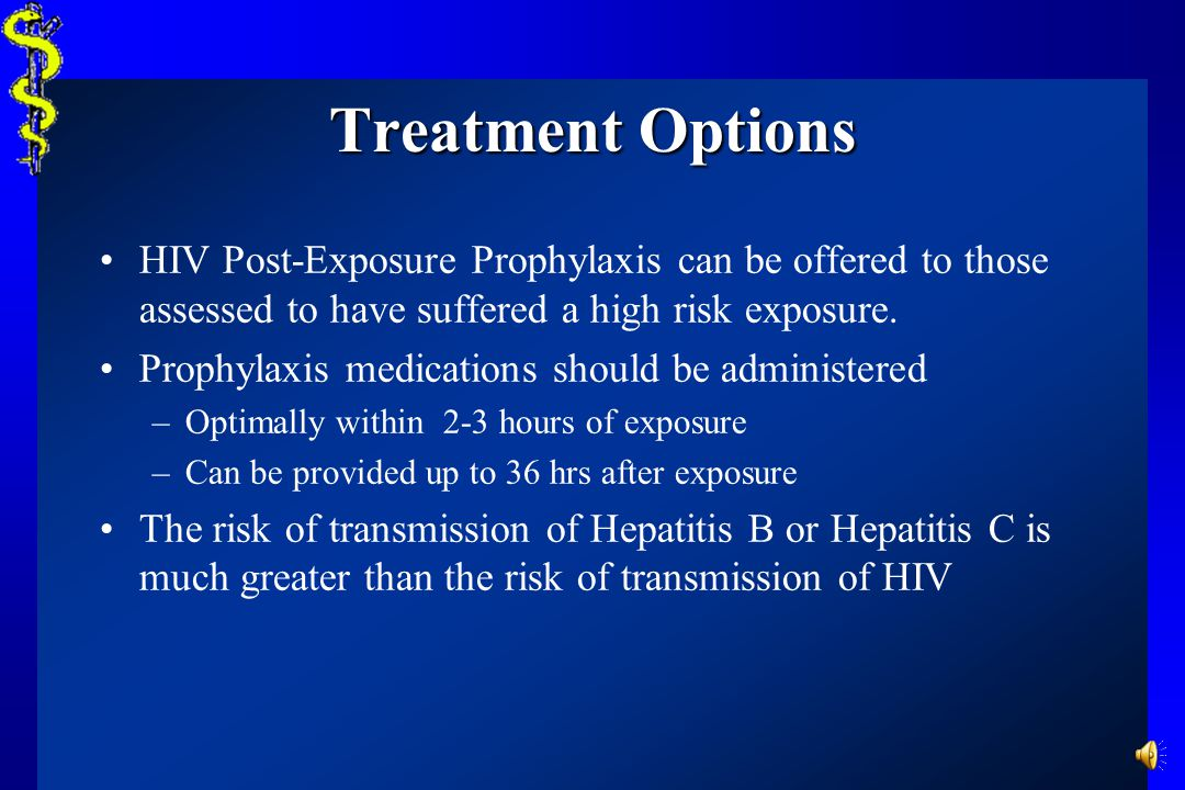 Treatment Options HIV Post-Exposure Prophylaxis can be offered to those assessed to have suffered a high risk exposure.