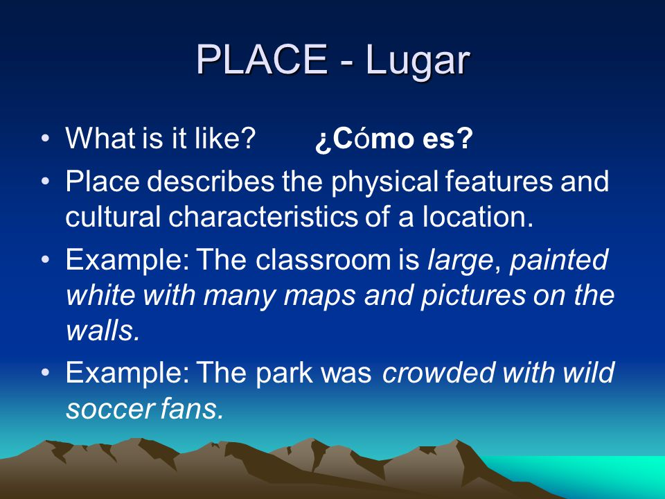 PLACE - Lugar What is it like ¿Cómo es