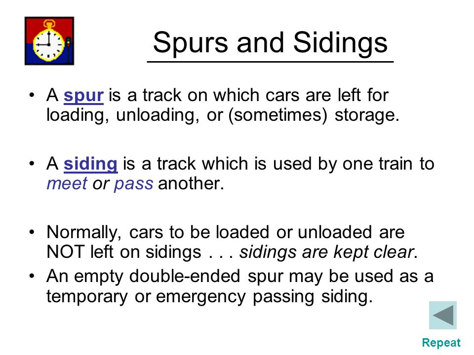Spurs and Sidings A spur is a track on which cars are left for loading, unloading, or (sometimes) storage.