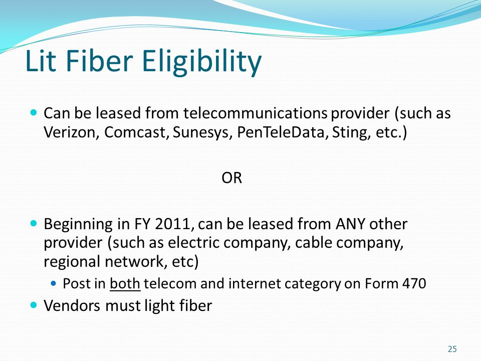 Lit Fiber Eligibility Can be leased from telecommunications provider (such as Verizon, Comcast, Sunesys, PenTeleData, Sting, etc.)