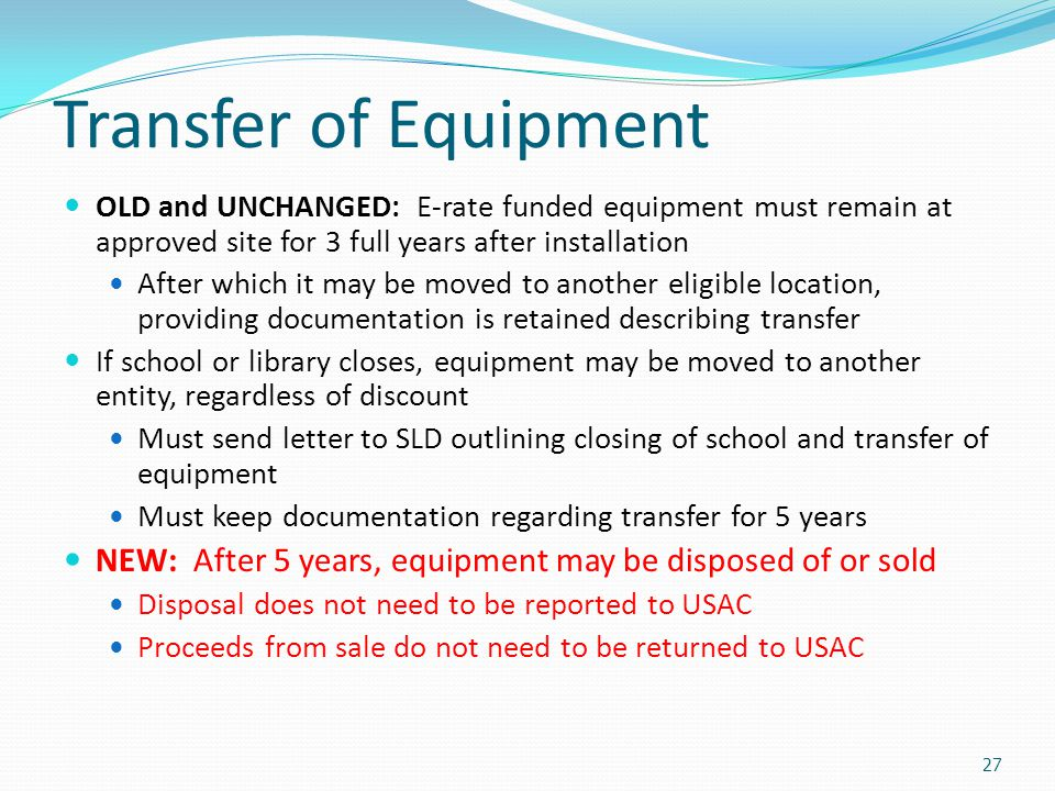 Transfer of Equipment OLD and UNCHANGED: E-rate funded equipment must remain at approved site for 3 full years after installation.