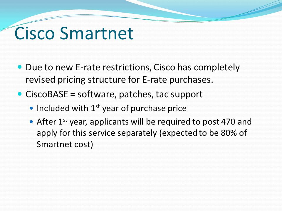 Cisco Smartnet Due to new E-rate restrictions, Cisco has completely revised pricing structure for E-rate purchases.