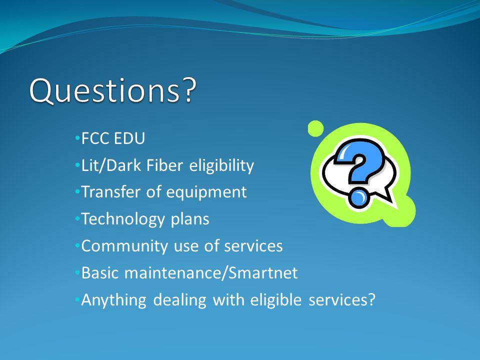 Questions FCC EDU Lit/Dark Fiber eligibility Transfer of equipment