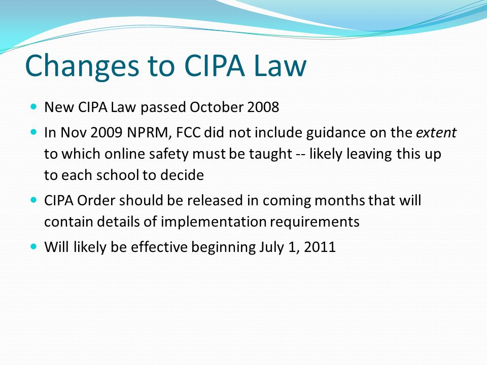Changes to CIPA Law New CIPA Law passed October 2008