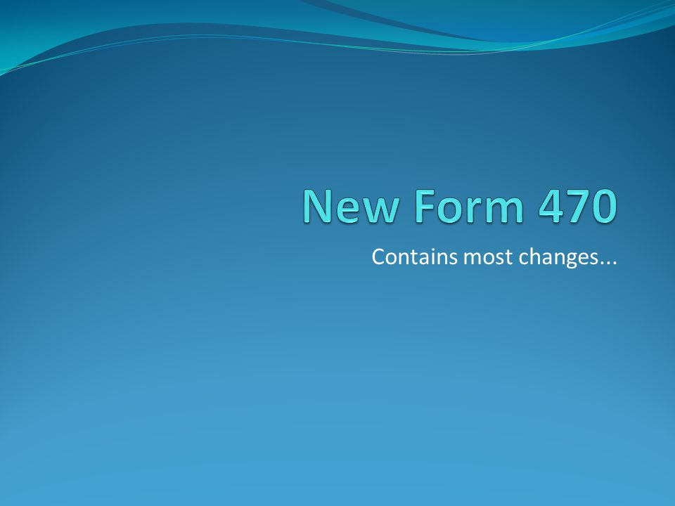 New Form 470 Contains most changes...
