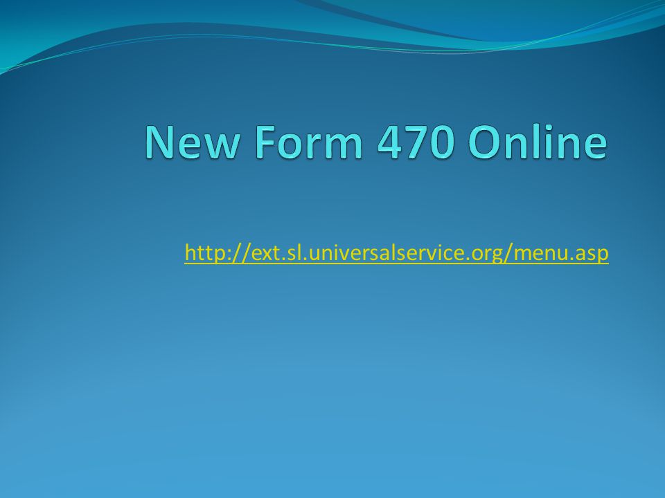 New Form 470 Online http://ext.sl.universalservice.org/menu.asp