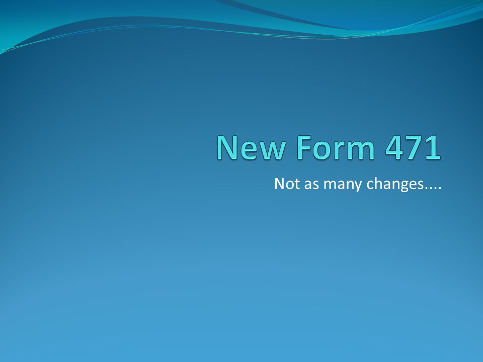 New Form 471 Not as many changes....
