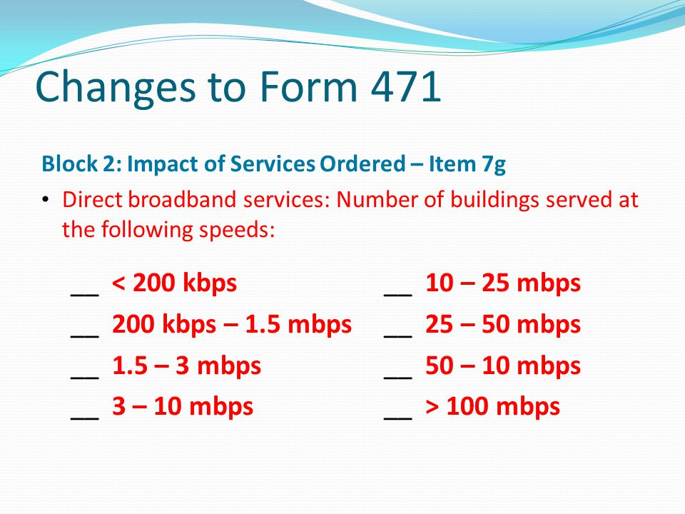 Changes to Form 471 __ < 200 kbps __ 10 – 25 mbps