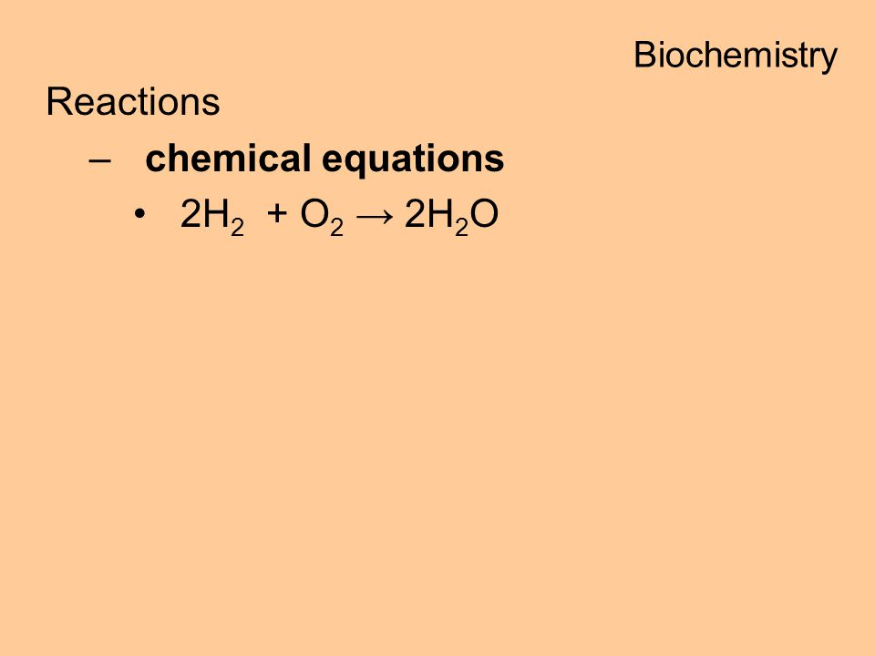Biochemistry Reactions chemical equations 2H2 + O2 → 2H2O