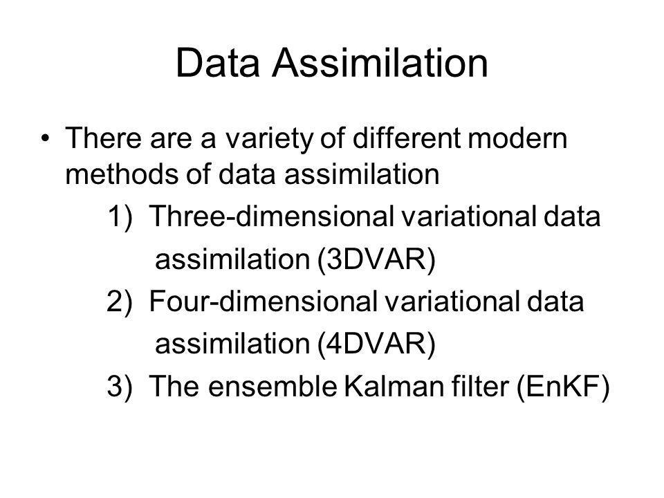 Data Assimilation There are a variety of different modern methods of data assimilation. 1) Three-dimensional variational data.