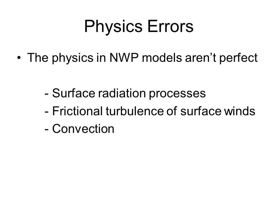 Physics Errors The physics in NWP models aren't perfect