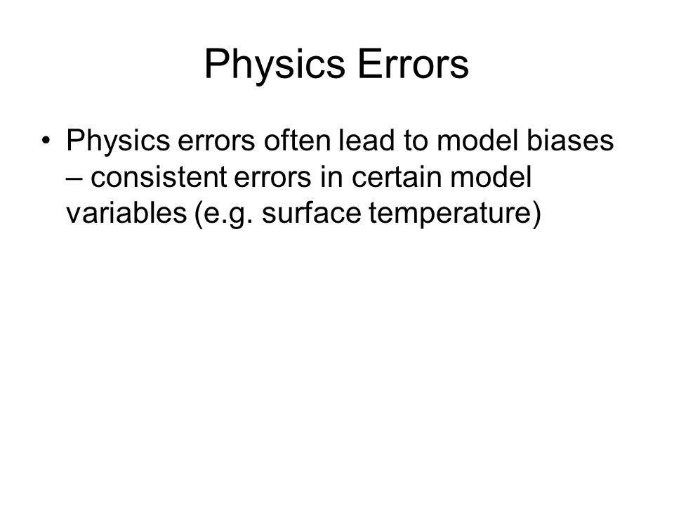 Physics Errors Physics errors often lead to model biases – consistent errors in certain model variables (e.g.