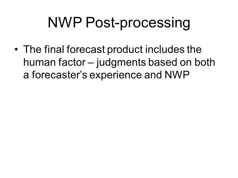 NWP Post-processing The final forecast product includes the human factor – judgments based on both a forecaster's experience and NWP.