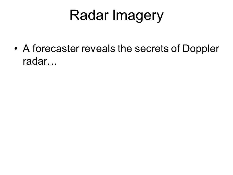 Radar Imagery A forecaster reveals the secrets of Doppler radar…