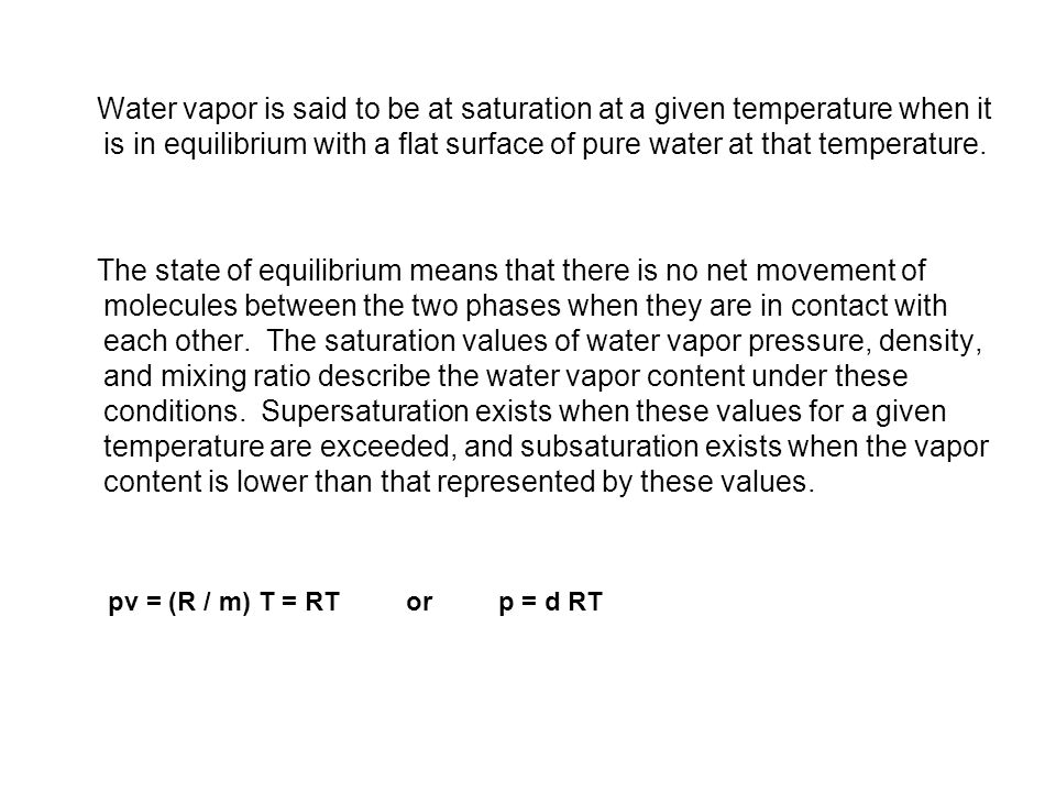 Water vapor is said to be at saturation at a given temperature when it is in equilibrium with a flat surface of pure water at that temperature.