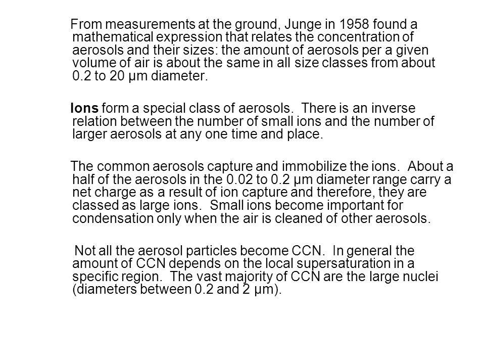 From measurements at the ground, Junge in 1958 found a mathematical expression that relates the concentration of aerosols and their sizes: the amount of aerosols per a given volume of air is about the same in all size classes from about 0.2 to 20 μm diameter.