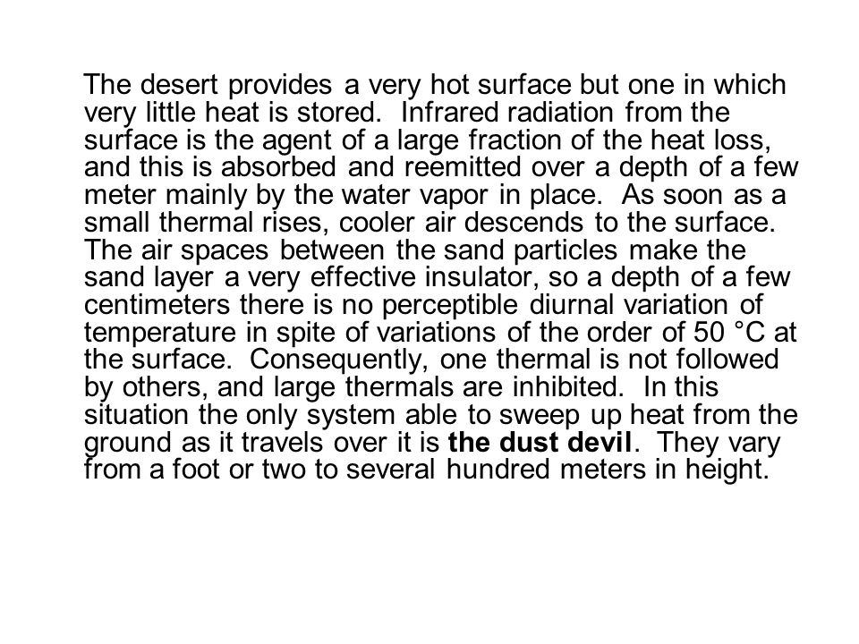 The desert provides a very hot surface but one in which very little heat is stored.