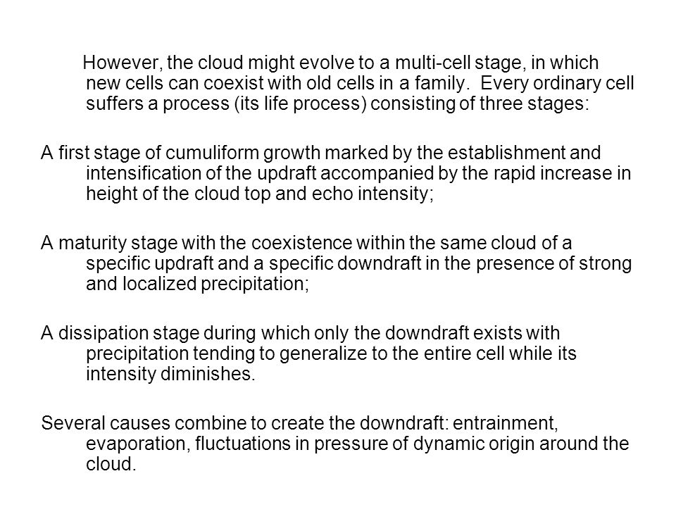 However, the cloud might evolve to a multi-cell stage, in which new cells can coexist with old cells in a family. Every ordinary cell suffers a process (its life process) consisting of three stages: