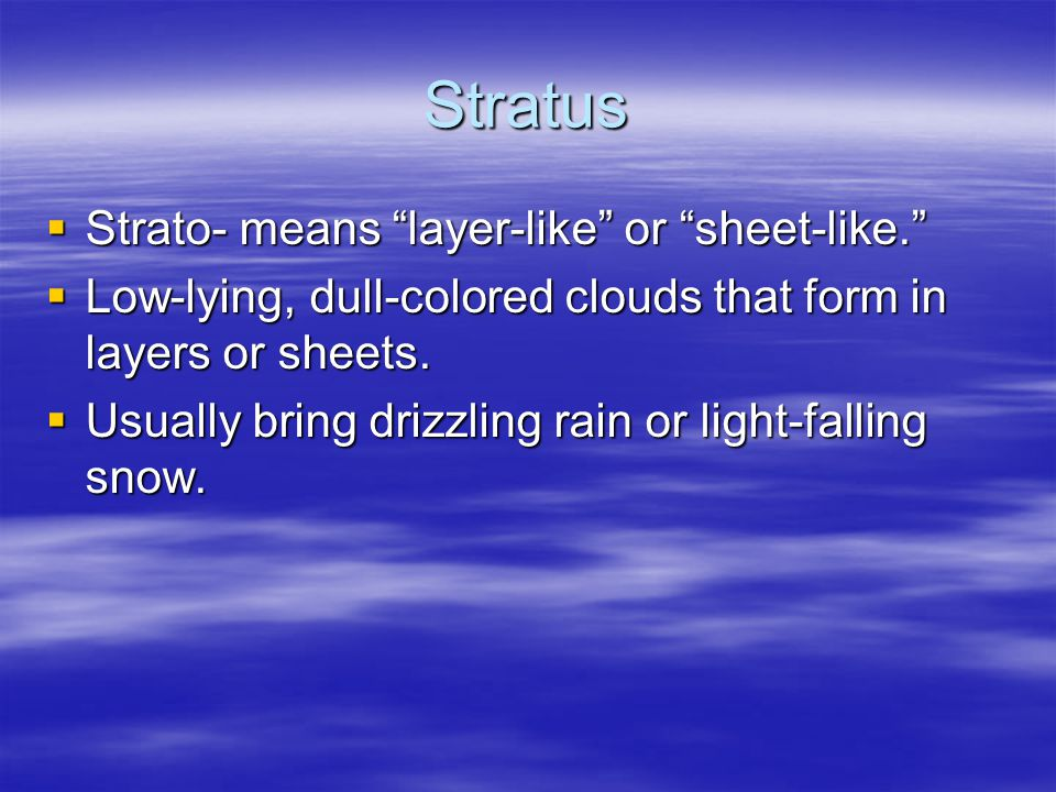 Stratus Strato- means layer-like or sheet-like.